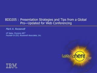 BDD205 : Presentation Strategies and Tips from a Global Pro Updated for Web Conferencing
