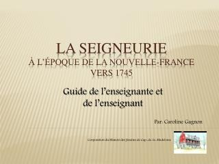 La seigneurie   l  poque de la Nouvelle-France vers 1745