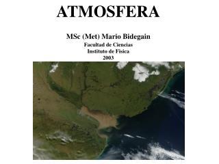ATMOSFERA   MSc Met Mario Bidegain  Facultad de Ciencias Instituto de Fisica 2003