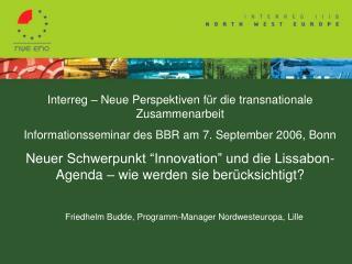 Interreg   Neue Perspektiven f r die transnationale Zusammenarbeit  Informationsseminar des BBR am 7. September 2006, Bo