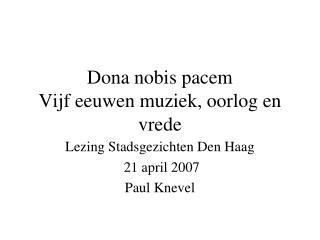 Dona nobis pacem Vijf eeuwen muziek, oorlog en vrede