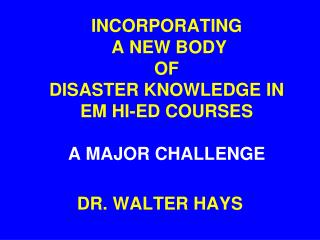 INCORPORATING  A NEW BODY  OF  DISASTER KNOWLEDGE IN  EM HI-ED COURSES   A MAJOR CHALLENGE