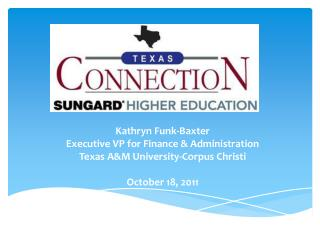 Kathryn Funk-Baxter Executive VP for Finance  Administration Texas AM University-Corpus Christi  October 18, 2011