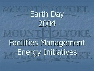 Earth Day 2004  Facilities Management Energy Initiatives