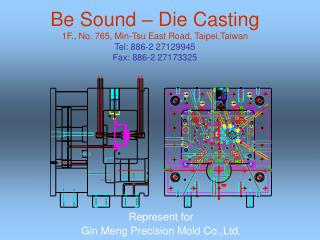 Be Sound   Die Casting 1F., No. 765, Min-Tsu East Road, Taipei,Taiwan Tel: 886-2 27129945 Fax: 886-2 27173325