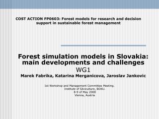 Forest simulation models in Slovakia: main developments and challenges  WG1 Marek Fabrika, Katarina Merganicova, Jarosla