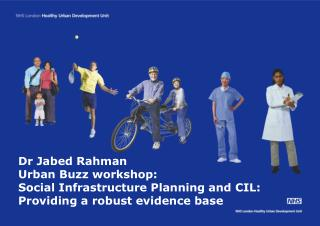 Dr Jabed Rahman  Urban Buzz workshop:  Social Infrastructure Planning and CIL: Providing a robust evidence base