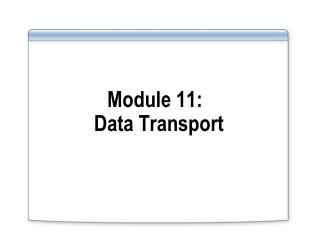 Module 11: Data Transport