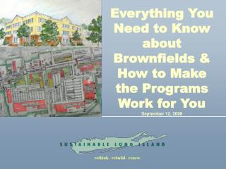 Everything You Need to Know about Brownfields  How to Make the Programs Work for You September 12, 2008