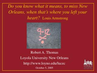 Do you know what it means, to miss New Orleans, when that s where you left your heart  Louis Armstrong