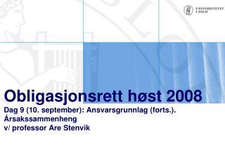 Obligasjonsrett h st 2008 Dag 9 10. september: Ansvarsgrunnlag forts..  rsakssammenheng v