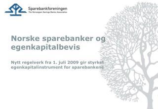 Norske sparebanker og egenkapitalbevis  Nytt regelverk fra 1. juli 2009 gir styrket egenkapitalinstrument for sparebanke