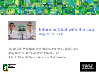 Informix Chat with the Lab August 16, 2006