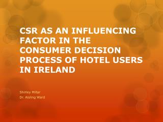 CSR AS AN INFLUENCING FACTOR IN THE CONSUMER DECISION PROCESS OF HOTEL USERS IN IRELAND