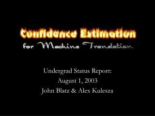 Undergrad Status Report:  August 1, 2003 John Blatz  Alex Kulesza