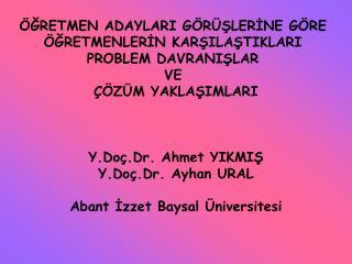 GRETMEN ADAYLARI G R SLERINE G RE   GRETMENLERIN KARSILASTIKLARI  PROBLEM DAVRANISLAR  VE    Z M YAKLASIMLARI    Y.Do .