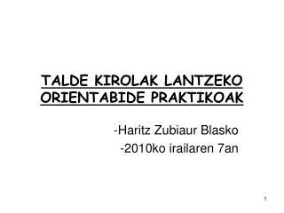 TALDE KIROLAK LANTZEKO ORIENTABIDE PRAKTIKOAK