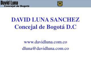 DAVID LUNA SANCHEZ Concejal de Bogot  D.C