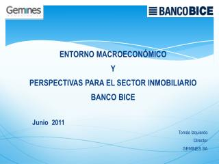 ENTORNO MACROECON MICO  Y PERSPECTIVAS PARA EL SECTOR INMOBILIARIO BANCO BICE  Junio  2011               Tom s Izquierdo