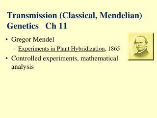 Transmission Classical, Mendelian Genetics   Ch 11