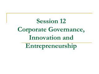 Session 12  Corporate Governance, Innovation and Entrepreneurship