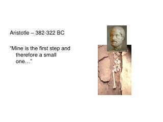 Aristotle   382-322 BC   Mine is the first step and therefore a small one