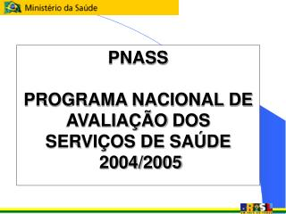 PNASS  PROGRAMA NACIONAL DE AVALIA  O DOS SERVI OS DE SA DE  2004