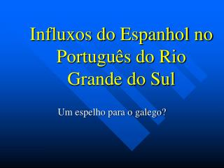 Influxos do Espanhol no Portugu s do Rio Grande do Sul