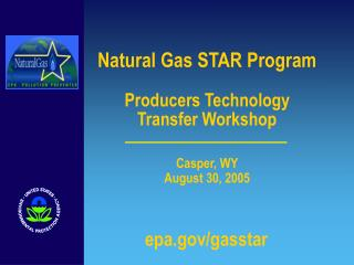 Natural Gas STAR Program  Producers Technology  Transfer Workshop    Casper, WY  August 30, 2005