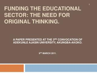 FUNDING THE EDUCATIONAL SECTOR: THE NEED FOR ORIGINAL THINKING.