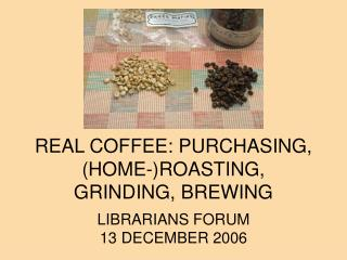 REAL COFFEE: PURCHASING, HOME-ROASTING, GRINDING, BREWING