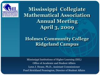 Mississippi  Collegiate Mathematical Association  Annual Meeting  April 3, 2009  Holmes Community College  Ridgeland Cam