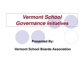 Vermont School Governance Initiatives