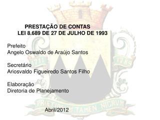 PRESTA  O DE CONTAS         LEI 8.689 DE 27 DE JULHO DE 1993  Prefeito Angelo Oswaldo de Ara jo Santos   Secret rio Ario