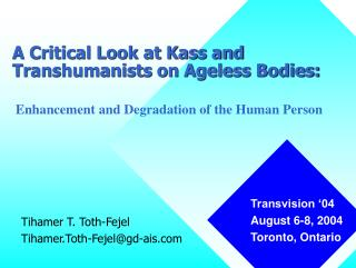 A Critical Look at Kass and Transhumanists on Ageless Bodies: