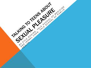 TALKING TO TEENS ABOUT SEXUAL PLEASURE