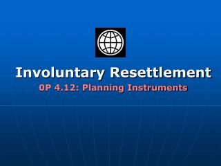Involuntary Resettlement 0P 4.12: Planning Instruments