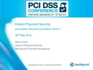Holistic Payment Security  Information Security by another name...  30th May 2012