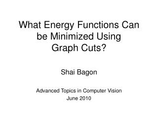 What Energy Functions Can be Minimized Using Graph Cuts
