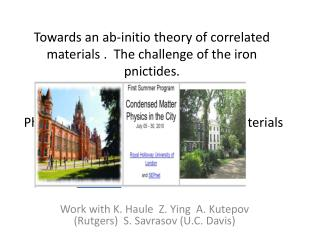 Towards an ab-initio theory of correlated materials .  The challenge of the iron pnictides.  Gabriel Kotliar  Physics De