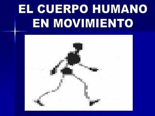 EL CUERPO HUMANO EN MOVIMIENTO