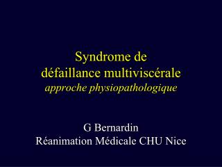 Syndrome de d faillance multivisc rale approche physiopathologique   G Bernardin R animation M dicale CHU Nice