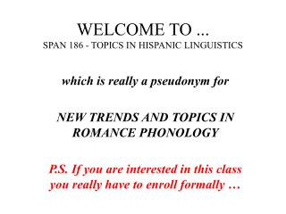 WELCOME TO ... SPAN 186 - TOPICS IN HISPANIC LINGUISTICS