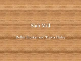 Slab Mill
