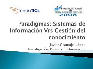 Paradigmas: Sistemas de Informaci n Vrs Gesti n del conocimiento