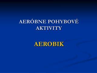 AER BNE POHYBOV  AKTIVITY  AEROBIK