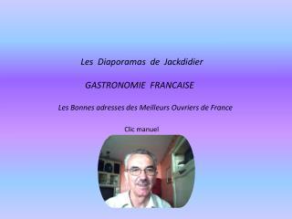 Les  Diaporamas  de  Jackdidier                GASTRONOMIE  FRANCAISE    Les Bonnes adresses des Meilleurs Ouvriers de F