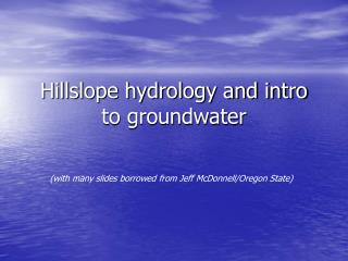 Hillslope hydrology and intro to groundwater