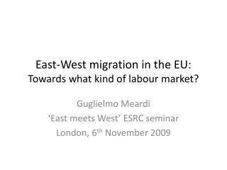 East-West migration in the EU: Towards what kind of labour market