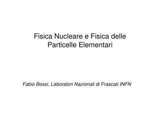 Fisica Nucleare e Fisica delle Particelle Elementari